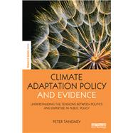 Climate Adaptation Policy and Evidence: Understanding the tensions between politics and expertise in public policy by Tangney; Peter, 9781138284814