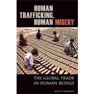 Human Trafficking, Human Misery : The Global Trade in Human Beings by Aronowitz, Alexis A., 9780275994815