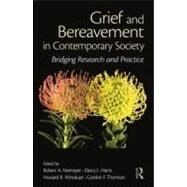 Grief and Bereavement in Contemporary Society: Bridging Research and Practice by Neimeyer; Robert A., 9780415884815