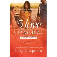 The 5 Love Languages Singles Edition The Secret that Will Revolutionize Your Relationships by Chapman, Gary D., 9780802414816