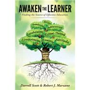 Awaken the Learner: Finding the Source of Effective Education by Scott, Darrell; Marzano, Robert J., 9780991374816