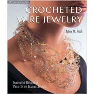 Crocheted Wire Jewelry Innovative Designs & Projects by Leading Artists by Fisch, Arline, 9781600594816