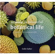 Science Is Beautiful: Botanical Life Under the Microscope by Salter, Colin, 9781849944816