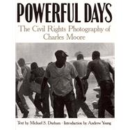 Powerful Days : The Civil Rights Photography of Charles Moore by Durham, Michael S., 9780817354817