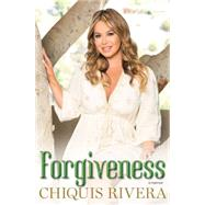 Forgiveness A Memoir by Rivera, Chiquis, 9781501104817