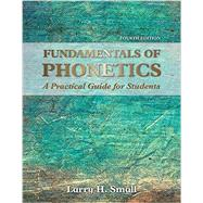 Fundamentals of Phonetics: A Practical Guide for Students, 4th Edition with Audio CD's by Small, Larry H., 9780134204819