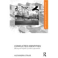 Conflicted Identities: Housing and the Politics of Cultural Representation by Staub; Alexandra, 9781138784819