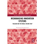Mismanaging Innovation Systems: Thailand and the Middle-income Trap by Intarakumnerd; Patarapong, 9781138124820