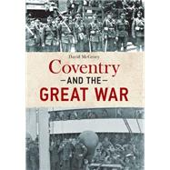 Coventry and the Great War by McGrory, David, 9781445644820