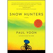 Snow Hunters A Novel by Yoon, Paul, 9781476714820