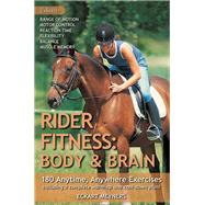 Rider Fitness: Body and Brain 180 Anytime, Anywhere Exercises to Enhance Range of Motion, Motor Control, Reaction Time, Flexibility, Balance and Muscle Memory by Meyners, Eckart; Welling, Julia, 9781570764820
