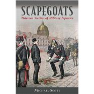 Scapegoats: Thirteen Victims of Military Injustice by Scott, Michael; Linklater, Magnus, 9781632204820