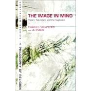 The Image in Mind Theism, Naturalism, and the Imagination by Taliaferro, Charles; Evans, Jil, 9781847064820