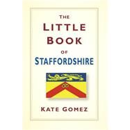 The Little Book of Staffordshire by Gomez, Kate, 9780750964821