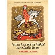 Fearless Ivan and His Faithful Horse Double-hump by Yershov, Pyotr; Zipes, Jack David, 9781517904821