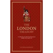 The London Treasury A Collection of Cultural and Historical Insights into a Great City by Hawksley, Lucinda, 9780233004822