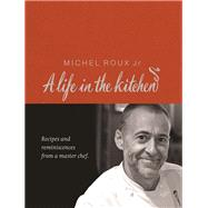 A Life in the Kitchen; Recipes and Reminiscences from a Master Chef by Michel Roux, Jr., 9780297844822