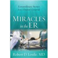 Miracles in the ER by Lesslie, Robert D., M.d., 9780736954822