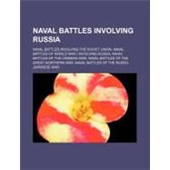 Naval Battles Involving Russi : Naval Battles Involving the Soviet Union, Naval Battles of World War I Involving Russia, Naval Battles of the Crimean by , 9781156784822