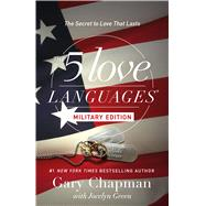 The 5 Love Languages Military Edition The Secret to Love That Lasts by Chapman, Gary D.; Green, Jocelyn, 9780802414823
