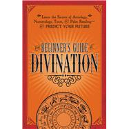 The Beginner's Guide Divination by Adams Media, 9781440594823