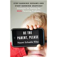 Be the Parent Please by Riley, Naomi, 9781599474823