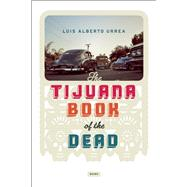 Tijuana Book of the Dead by Urrea, Luis Alberto, 9781619024823