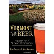 Vermont Beer: History of a Brewing Revolution by Staudter, Kurt; Krakowski, Adam, 9781626194823