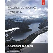 Adobe Photoshop Lightroom CC (2015 release) / Lightroom 6 Classroom in a Book by Evans, John; Straub, Katrin, 9780133924824
