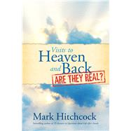 Visits to Heaven and Back - Are They Real? by Hitchcock, Mark, 9781496404824