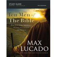 Ten Men of the Bible: How God Used Imperfect People to Change the World by Lucado, Max, 9780718034825