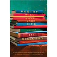 Poetry Will Save Your Life by Bialosky, Jill, 9781982104825