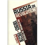 Russia in Revolution An Empire in Crisis, 1890 to 1928 by Smith, S. A., 9780198734826
