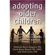 Adopting Older Children A Practical Guide to Adopting and Parenting Children Over Age Four by Bosco-Ruggiero, Stephanie ; Russo Wassell, Gloria; Groza, Victor, 9780882824826