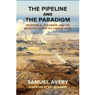 The Pipeline and the Paradigm; Keystone XL, Tar Sands, and the Battle to Defuse the Carbon Bomb by Unknown, 9780985574826