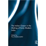 The Indian Ocean in the Making of Early Modern India by Malekandathil; Pius, 9781138234826