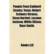 People from Caldwell County, Texas : Robert Schwarz Strauss, Steve Bartlett, Lucious Jackson, Willie Ellison, Dave Smith, by , 9781156054826