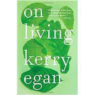 On Living by Egan, Kerry, 9781594634826