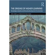 The Origins of Higher Learning: Knowledge Networks and the Early Development of Universities by Lowe; Roy, 9781138844827