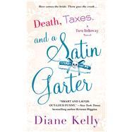 Death, Taxes, and a Satin Garter A Tara Holloway Novel by Kelly, Diane, 9781250094827