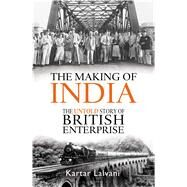 The Making of India The Untold Story of British Enterprise by Lalvani, Kartar, 9781472924827
