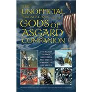 The Unofficial Magnus Chase and the Gods of Asgard Companion The Norse Heroes, Monsters and Myths Behind the Hit Series by Aperlo, Peter, 9781612434827