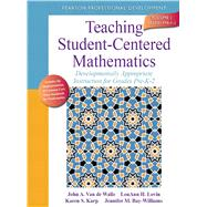 Teaching Student-Centered Mathematics Developmentally Appropriate Instruction for Grades Pre-K-2 (Volume I) by Van de Walle, John A.; Lovin, LouAnn H.; Karp, Karen S.; Bay-Williams, Jennifer M., 9780132824828
