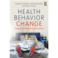 Health Behavior Change: Theories, Methods and Interventions by Prestwich; Andrew, 9781138694828