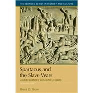Spartacus and the Slave Wars A Brief History with Documents by Shaw, Brent D., 9781319094829