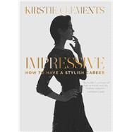 Impressive: How to Have a Stylish Career by Clements, Kirstie, 9780522864830