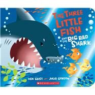 The Three Little Fish and the Big Bad Shark: A Board Book by Geist, Ken; Gorton, Julia, 9780545944830