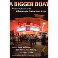 A Bigger Boat: The Unlikely Success of the Albuquerque Poetry Slam Scene by McAllister, Susan, 9780826344830