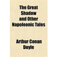 The Great Shadow and Other Napoleonic Tales by Doyle, Arthur Conan, Sir, 9781153704830
