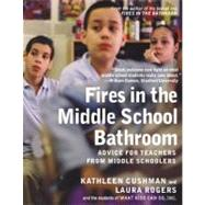 Fires in the Middle School Bathroom : Advice for Teachers from Middle Schoolers by Cushman, Kathleen, 9781595584830